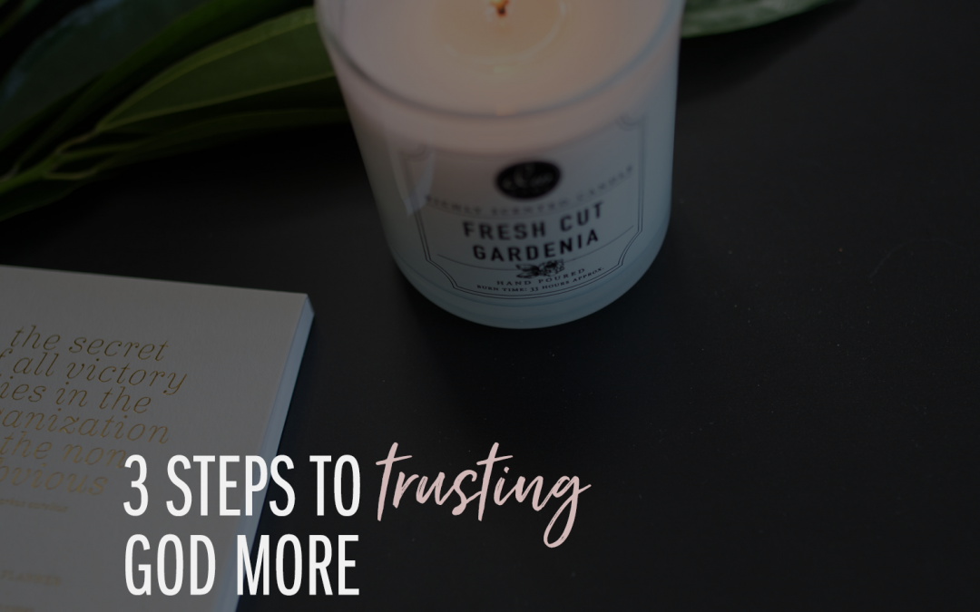 3 Steps to TRUSTing God More