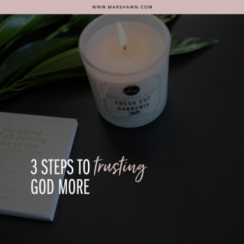 3 Steps to TRUSTing God More