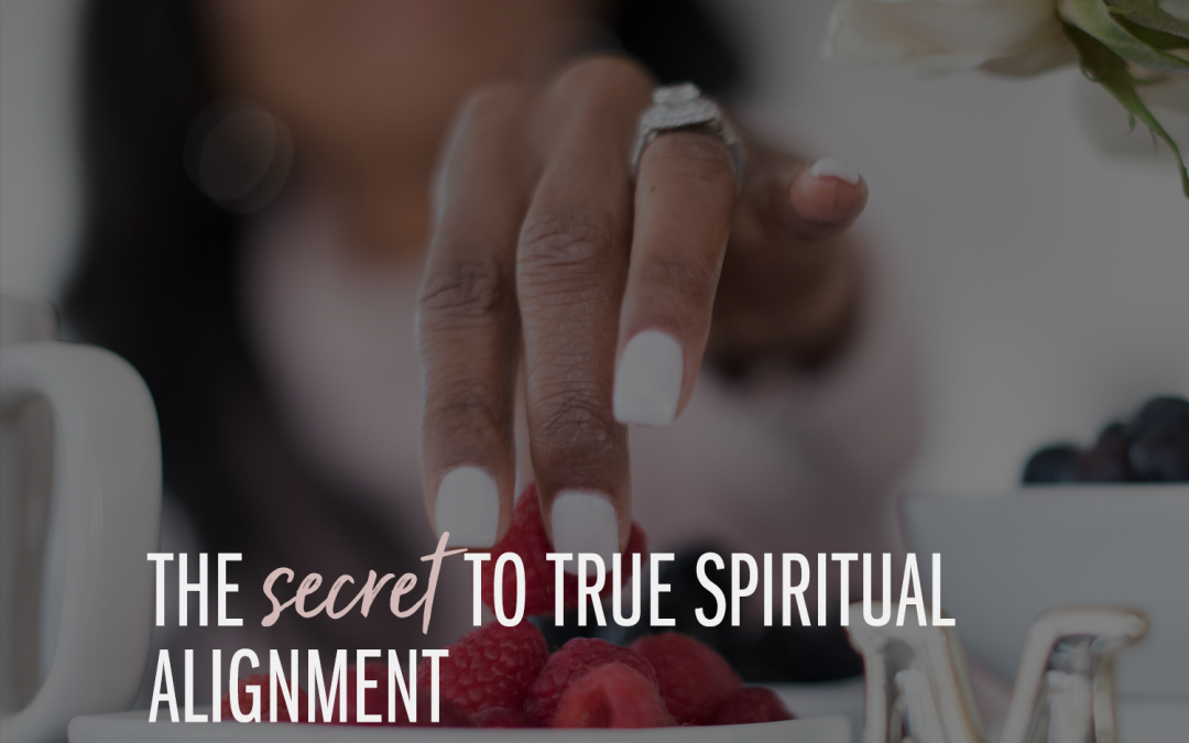 The Secret to True Spiritual Alignment