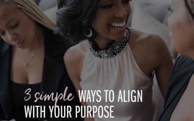 3 Simple Ways To Align With Your Purpose