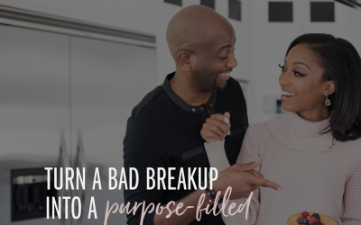 Turn a Bad Breakup Into a Purpose-Filled Breakthrough