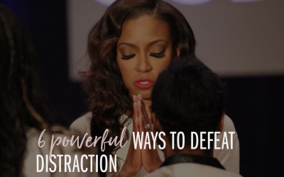 6 Powerful Ways to Defeat Distraction